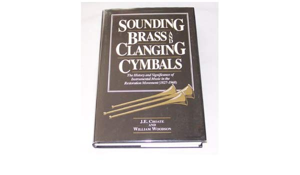 Sounding Brass and Clanging Cymbals